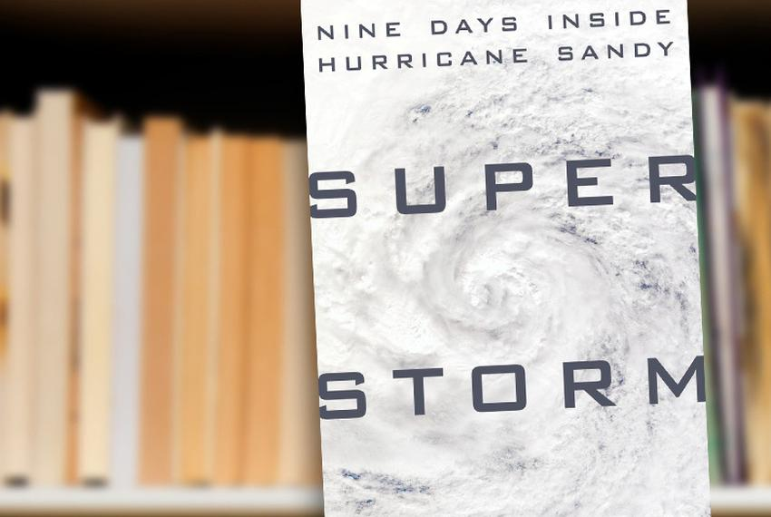 Super Storm: Nine Days Inside Hurricane Sandy by Kathryn Miles