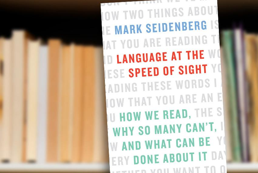 Language at the Speed of Sight: How We Read, Why So Many Can't, and What Can Be Done About It by Mark Seidenberg
