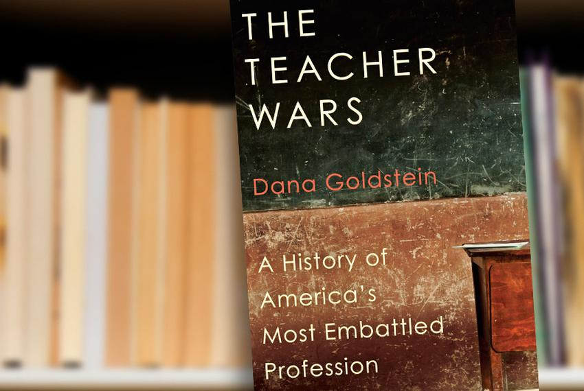 The Teacher Wars: A History of America's Most Embattled Profession by Dana Goldstein