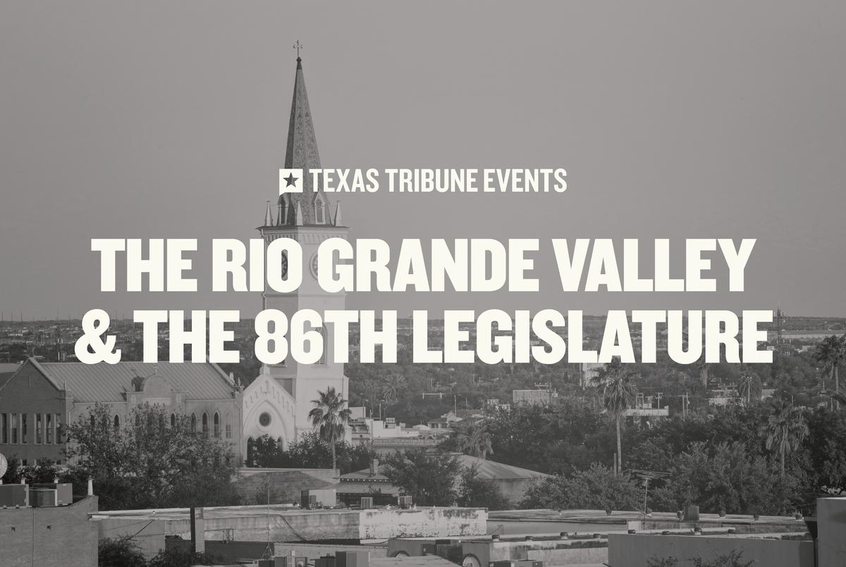 Watch: The Rio Grande Valley and the 86th Legislature