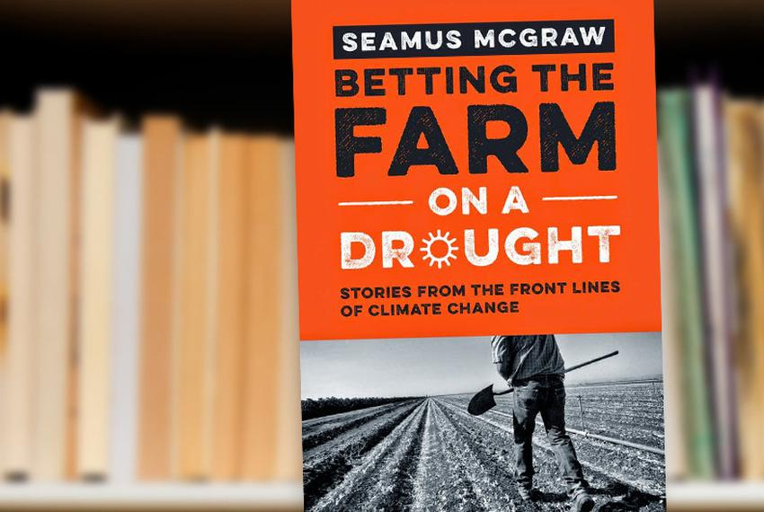 Betting the Farm on a Drought: Stories from the Front Lines of Climate Change by Seamus McGraw