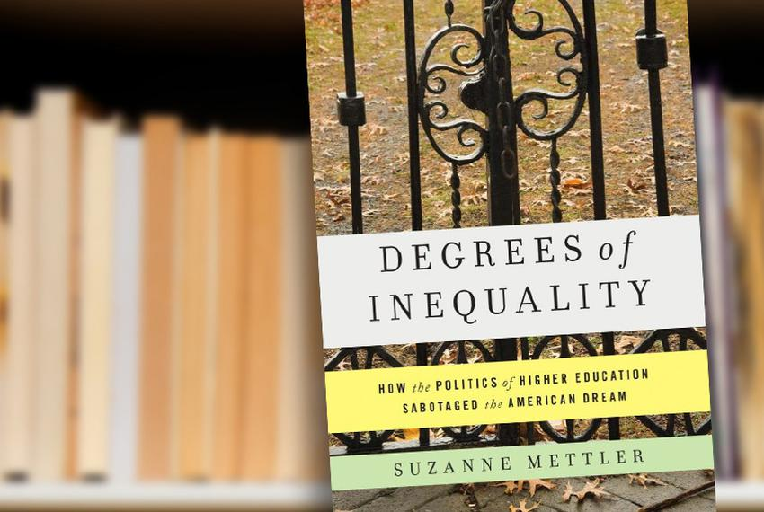 Degrees of Inequality: How the Politics of Higher Education Sabotaged the American Dream by Suzanne Mettler