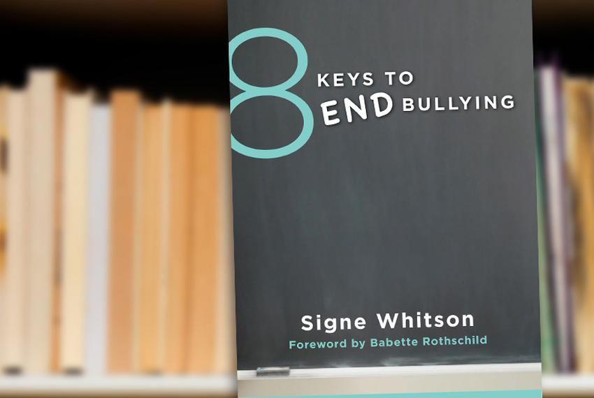8 Keys to End Bullying: Strategies for Parents & Schools by Signe Whitson
