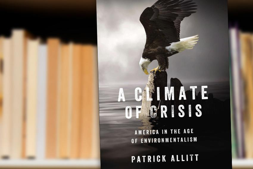 Climate of Crisis: America in the Age of Environmentalism by Patrick Allitt
