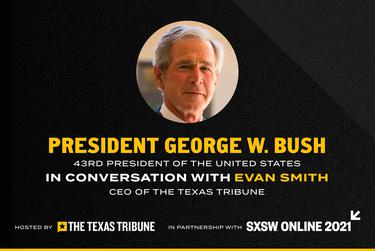 George W. Bush joins The Texas Tribune and SXSW for a conversation in March