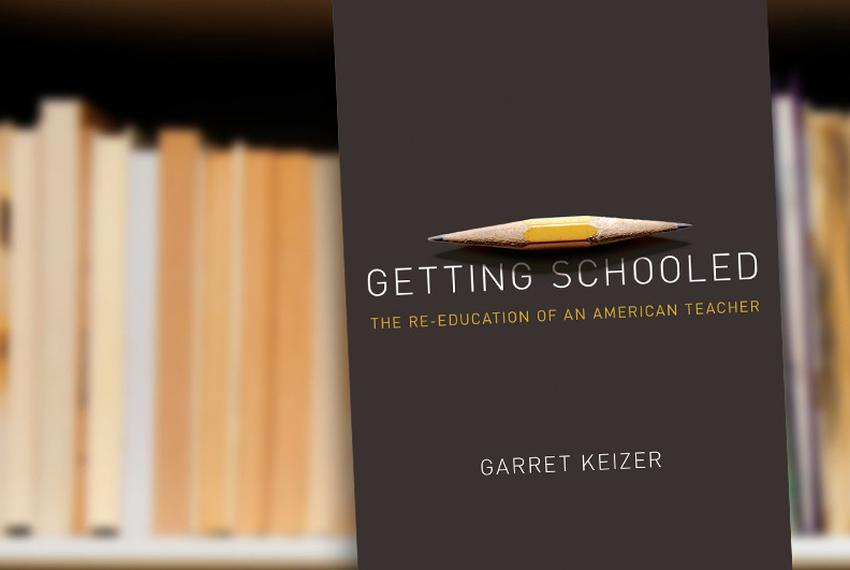 Getting Schooled: The Reeducation of an American Teacher by Garret Keizer