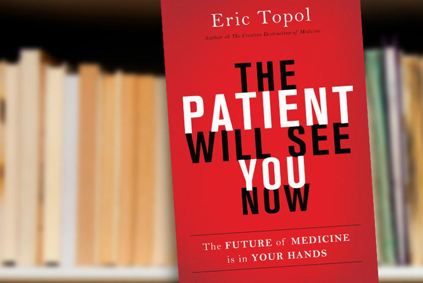 The Patient Will See You Know: The Future of Medicine Is in Your Hands by Eric Topol
