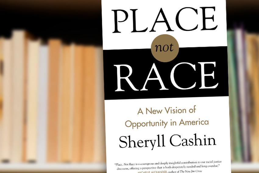 """Place, Not Race,"" A New Vision of Opportunity in America by Sheryll Cashin"