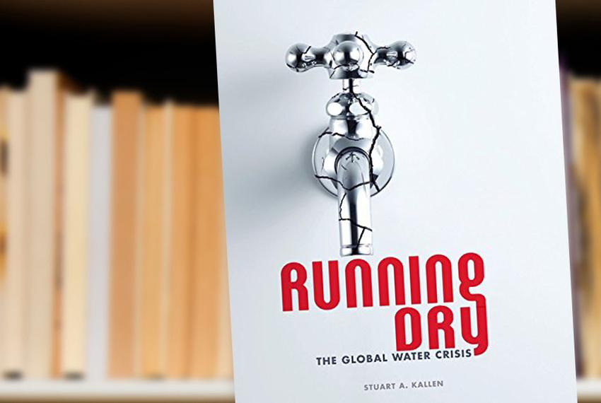 Running Dry: The Global Water Crisis by Stuart A. Kallen