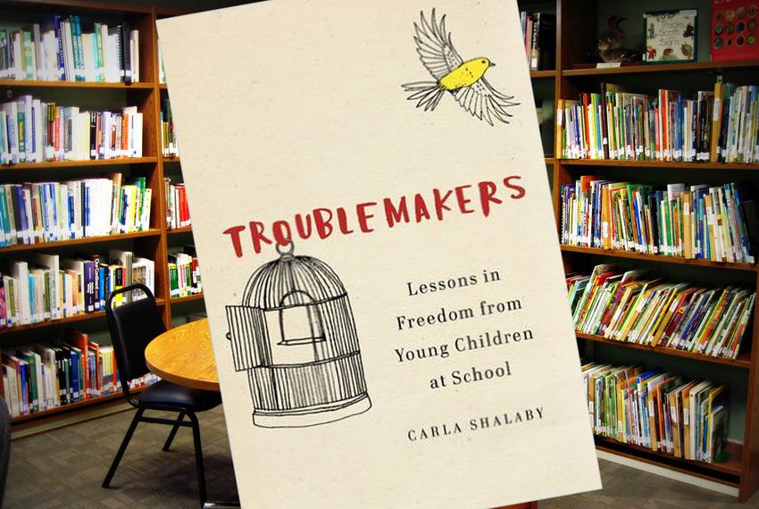 TROUBLEMAKERS Lessons in Freedom from Young Children at School