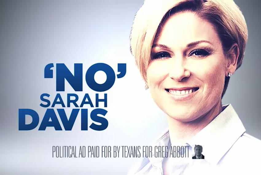 Screenshot of a political ad paid for by Texans for Greg Abbott against Houston-area state Rep. Sarah Davis, R-University Pl…