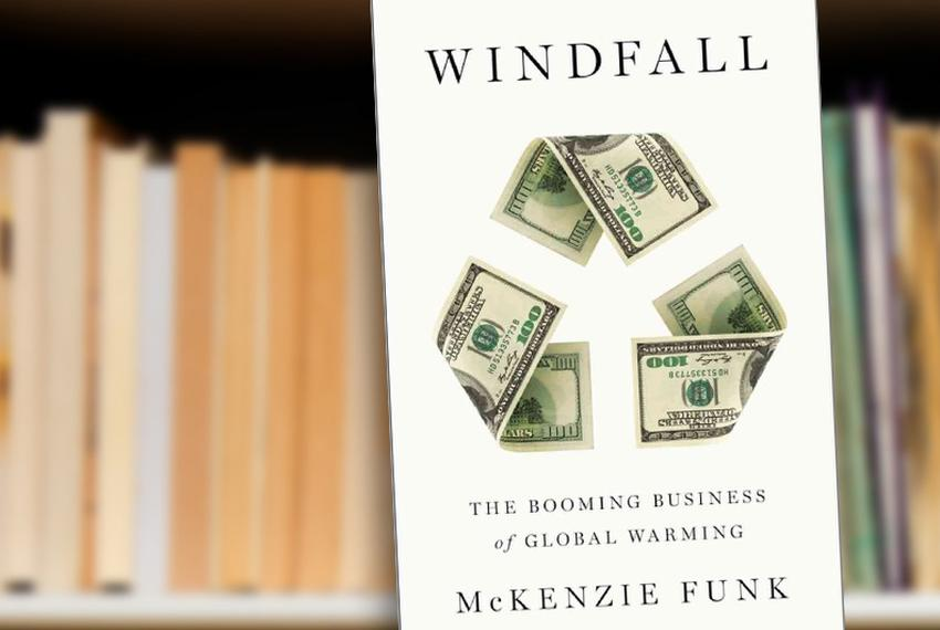 Windfall The Booming Business of Global Warming by McKenzie Funk
