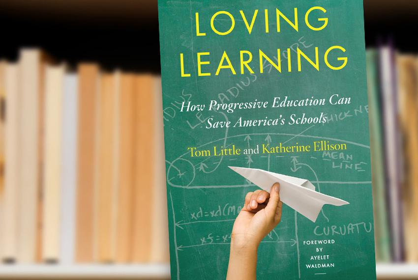 Loving Learning: How Progressive Education Can Save America's Schools by Tom Little, Katherine Ellison